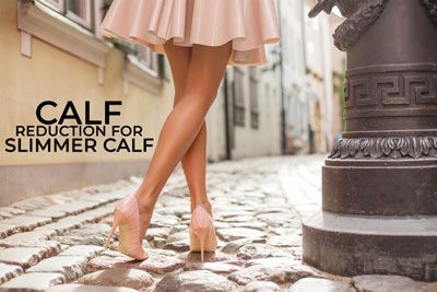 Calf Reduction For Achieving Slimmer calves